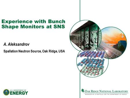 Experience with Bunch Shape Monitors at SNS A. Aleksandrov Spallation Neutron Source, Oak Ridge, USA.