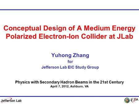 DIS 2011, 12 April 2011 1 DIS 2012, 28 March 2012 Conceptual Design of A Medium Energy Polarized Electron-Ion Collider at JLab Yuhong Zhang for Jefferson.