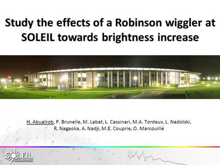 Study the effects of a Robinson wiggler at SOLEIL towards brightness increase H. Abualrob, P. Brunelle, M. Labat, L. Cassinari, M.A. Tordeux, L. Nadolski,