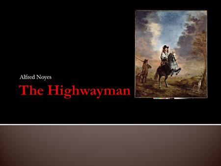 Alfred Noyes The Highwayman.
