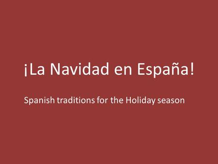 ¡La Navidad en España! Spanish traditions for the Holiday season.