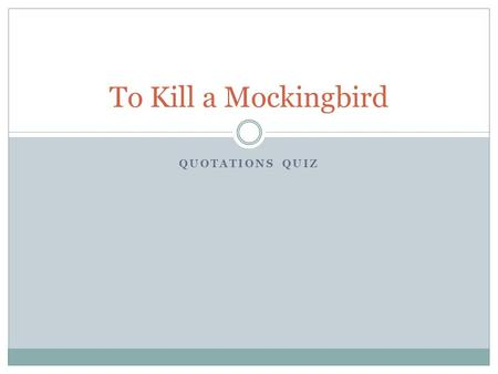 "QUOTATIONS QUIZ To Kill a Mockingbird. Who Said It? ""I got somethin' to say. And then I ain't gonna say no more. He took advantage of me. An' if you fine,"