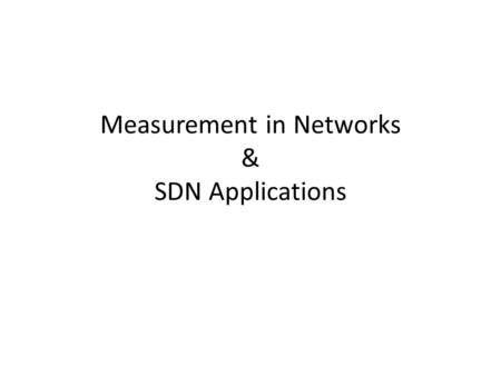 Measurement in Networks & SDN Applications. Interesting Questions Who is sending a lot to a subnet? – Heavy Hitters Is someone doing a port Scan? Is someone.