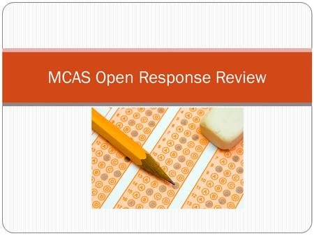 MCAS Open Response Review. Creating an Answer for the Open Response Read the question and think about the big picture- what is being asked? Remember that.