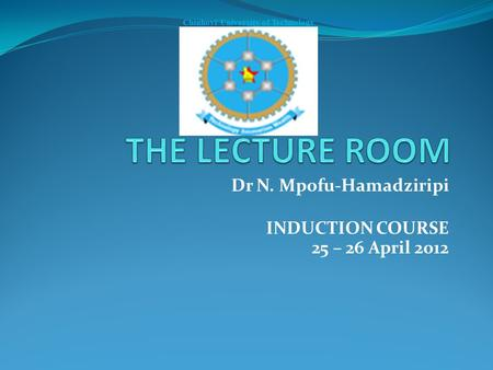 Dr N. Mpofu-Hamadziripi INDUCTION COURSE 25 – 26 April 2012 Chinhoyi University of Technology.