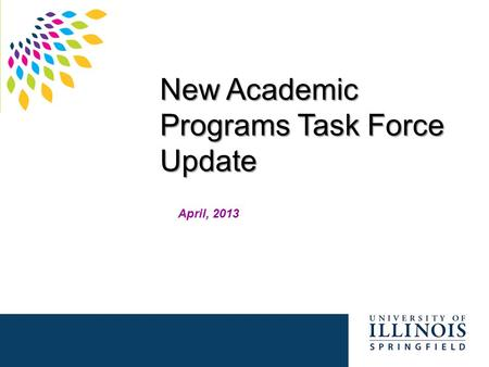New Academic Programs Task Force Update April, 2013.