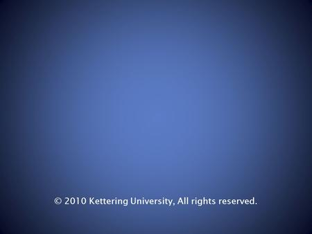 © 2010 Kettering University, All rights reserved..