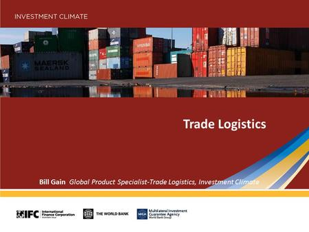 Trade Logistics Bill Gain Global Product Specialist-Trade Logistics, Investment Climate.