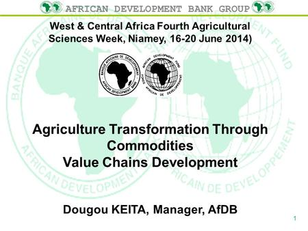 AFRICAN DEVELOPMENT BANK GROUP West & Central Africa Fourth Agricultural Sciences Week, Niamey, 16-20 June 2014) Agriculture Transformation Through Commodities.