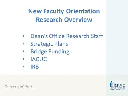 Dean's Office Research Staff Strategic Plans Bridge Funding IACUC IRB New Faculty Orientation Research Overview.