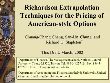 1 Richardson Extrapolation Techniques for the Pricing of American-style Options Chuang-Chang Chang, San-Lin Chung 1 and Richard C. Stapleton 2 This Draft:
