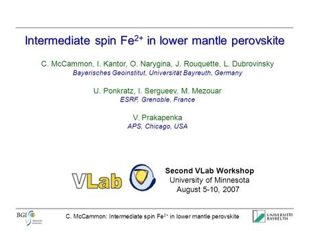 C. McCammon: Intermediate spin Fe 2+ in lower mantle perovskite Intermediate spin Fe 2+ in lower mantle perovskite C. McCammon, I. Kantor, O. Narygina,