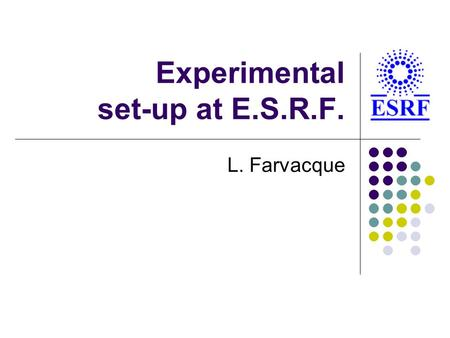 Experimental set-up at E.S.R.F. L. Farvacque. 1/04/2004L. Farvacque - E.S.R.F.2 Experimental set-up Hardware Kickers Bpms Software Data acquisition processing.