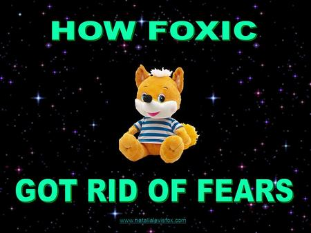 "www.natalialevisfox.com ""How How Foxic Got Rid of FearsFears"" is a nice, clean, marvelous, touching and richly illustrated fairy tale. Most of personages."