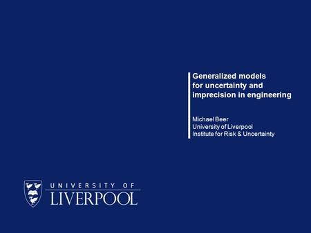1 / 26 Michael Beer Generalized models for uncertainty and imprecision in engineering Michael Beer University of Liverpool Institute for Risk & Uncertainty.