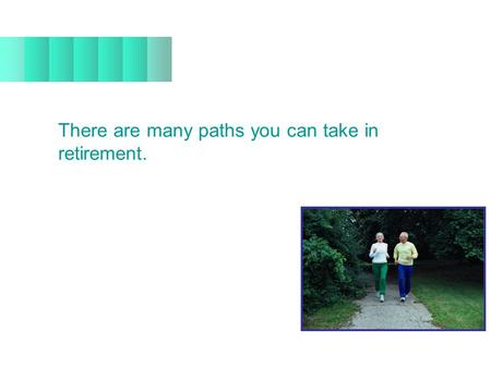 There are many paths you can take in retirement..