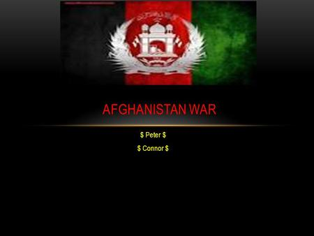 $ Peter $ $ Connor $ AFGHANISTAN WAR DATES & DURATIONS The Afghanistan war started In 2004 7 th of October And the war ended in 2014 28 th of December.