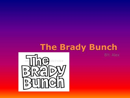 The Brady Bunch BY: Alex. The Logo This is the Brady Bunch logo from the 60's.