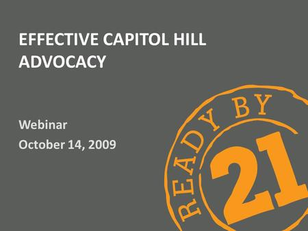EFFECTIVE CAPITOL HILL ADVOCACY Webinar October 14, 2009.