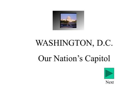 WASHINGTON, D.C. Our Nation's Capitol Next Introduction George Washington signed a bill in 1790 to locate the nation's capitol in the DISTRICT OF COLUMBIA.
