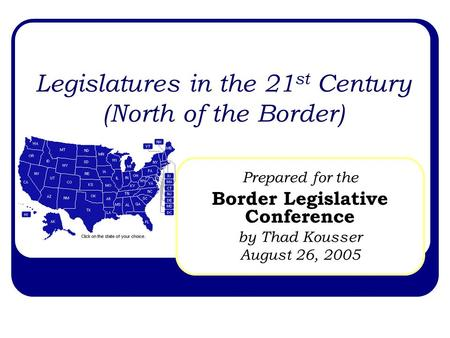 Legislatures in the 21 st Century (North of the Border) Prepared for the Border Legislative Conference by Thad Kousser August 26, 2005.