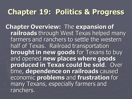 Chapter 19: Politics & Progress Chapter Overview: The expansion of railroads through West Texas helped many farmers and ranchers to settle the western.