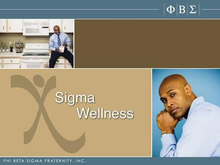 Sigma Wellness is a Phi Beta Sigma Fraternity, Incorporated signature community initiative adopted at Conclave Charlotte 2007 and has the following objectives: