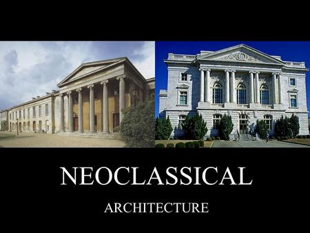 NEOCLASSICAL ARCHITECTURE. INTRODUCTION TO NEOCLASSICISM began in the mid-18th century as a return to idealized & authentic classical forms, in reaction.
