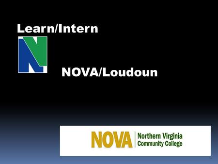 Learn/Intern NOVA/Loudoun. Intern Opportunities Political Science Intern Program PLS 290 Supervised Study – 3 credits Humanities Department Loudoun Campus.