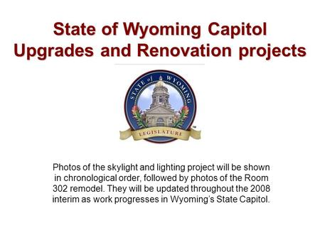 State of Wyoming Capitol Upgrades and Renovation projects Photos of the skylight and lighting project will be shown in chronological order, followed by.