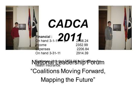 "CADCA 2011 National Leadership Forum ""Coalitions Moving Forward, Mapping the Future"" Financial : On hand 3-1-11 $2768.24 Income 2352.99 Expenses 2206.84."