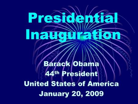 Presidential Inauguration Barack Obama 44 th President United States of America January 20, 2009.