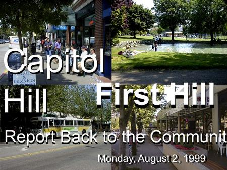 First Hill Monday, August 2, 1999 Report Back to the Community Capitol Hill.
