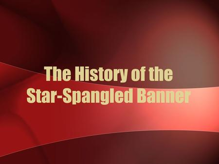 The History of the Star-Spangled Banner. Britain had signed a Treaty to end the Revolution in 1783. America became a country. The British also agreed.