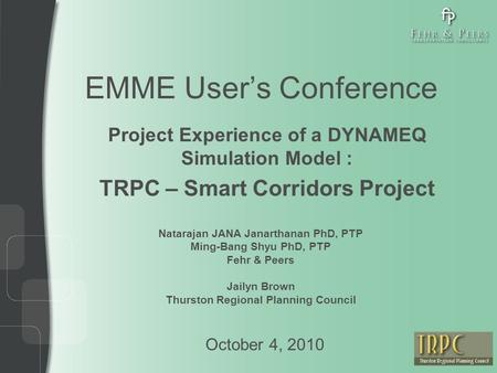EMME User's Conference Project Experience of a DYNAMEQ Simulation Model : TRPC – Smart Corridors Project October 4, 2010 Natarajan JANA Janarthanan PhD,
