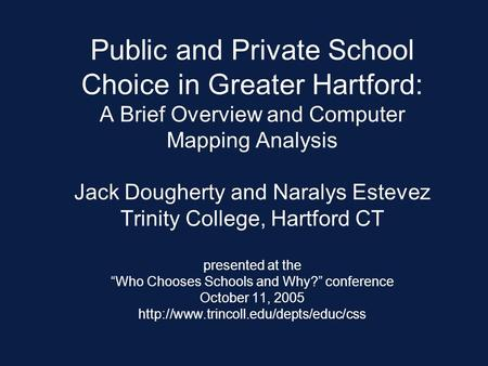 Public and Private School Choice in Greater Hartford: A Brief Overview and Computer Mapping Analysis Jack Dougherty and Naralys Estevez Trinity College,
