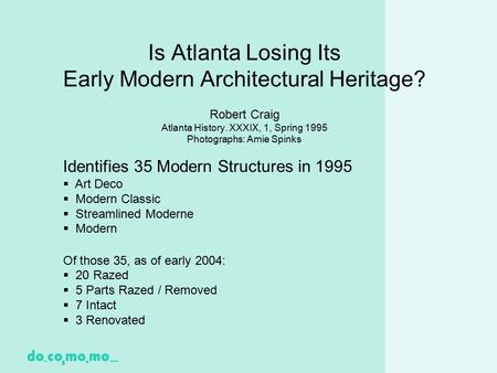 Is Atlanta Losing Its Early Modern Architectural Heritage? Robert Craig Atlanta History. XXXIX, 1, Spring 1995 Photographs: Amie Spinks Identifies 35 Modern.