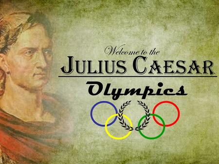 J ulius C aesar Welcome to the Olympics. A ward C eremony G old M edal S ilver M edal The team with the least points at the award ceremony will receive.
