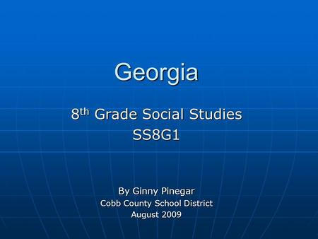 Georgia 8 th Grade Social Studies SS8G1 By Ginny Pinegar Cobb County School District August 2009.