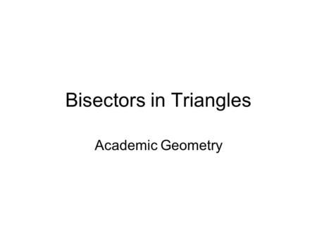Bisectors in Triangles Academic Geometry. Perpendicular Bisectors and Angle Bisectors In the diagram below CD is the perpendicular bisector of AB. CD.