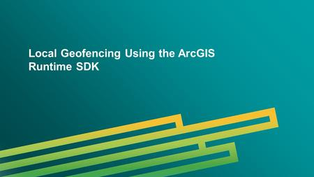 Local Geofencing Using the ArcGIS Runtime SDK
