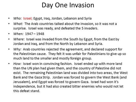 Day One Invasion Who: Israel; Egypt, Iraq, Jordan, Lebanon and Syria What: The Arab countries talked about the invasion, so it was not a surprise. Israel.