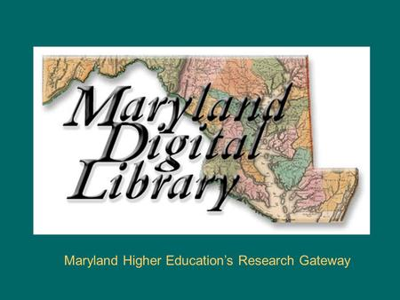 Maryland Higher Education's Research Gateway. Educating Maryland's Workforce Maryland Higher Education's Research Gateway Through cooperation and leveraged.