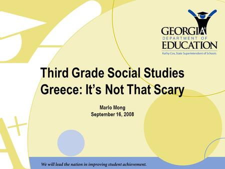 Third Grade Social Studies Greece: It's Not That Scary Marlo Mong September 16, 2008.