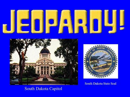 South Dakota Capitol South Dakota State Seal $100 $400 $300 $200 $400 $200 $100$100 $400 $200$200 $500$500 $300 $200 $500 $100 $300 $100 $300 $500 $300.