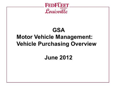 GSA Motor Vehicle Management: Vehicle Purchasing Overview June 2012.