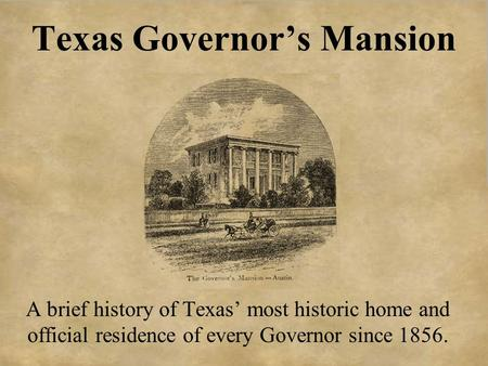 Texas Governor's Mansion A brief history of Texas' most historic home and official residence of every Governor since 1856.