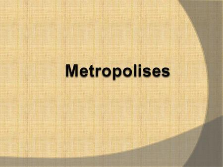  https://www.youtube.com/watch?v=hIaxmlVrFhE What is a metropolis?  It is a very large city (urban area).  It provides lots of activities and services.
