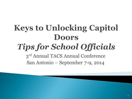 3 rd Annual TACS Annual Conference San Antonio – September 7-9, 2014 1.