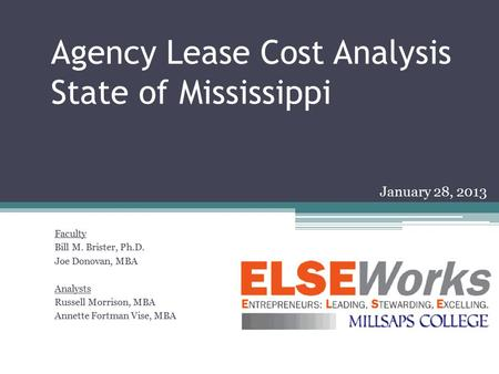 Agency Lease Cost Analysis State of Mississippi Faculty Bill M. Brister, Ph.D. Joe Donovan, MBA Analysts Russell Morrison, MBA Annette Fortman Vise, MBA.